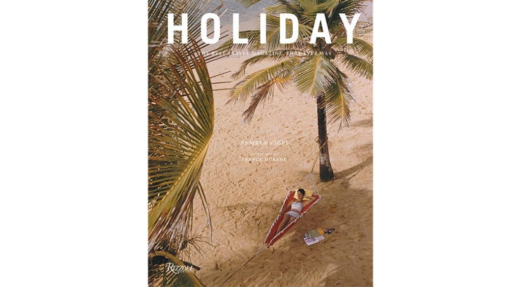 Holiday: The Best Travel Magazine That Ever Was book Rizzoli Pamela Fiori